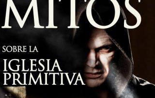 """""""LOS MITOS SOBRE LA IGLESIA PRIMITIVA"""" 1"""