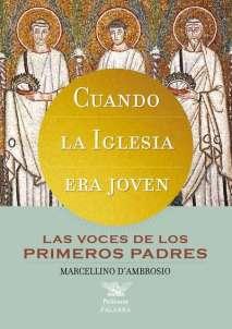 """""""Cuando la Iglesia era joven"""" - Las voces de los primeros Padres - Marcellino D'Ambrosio 1"""