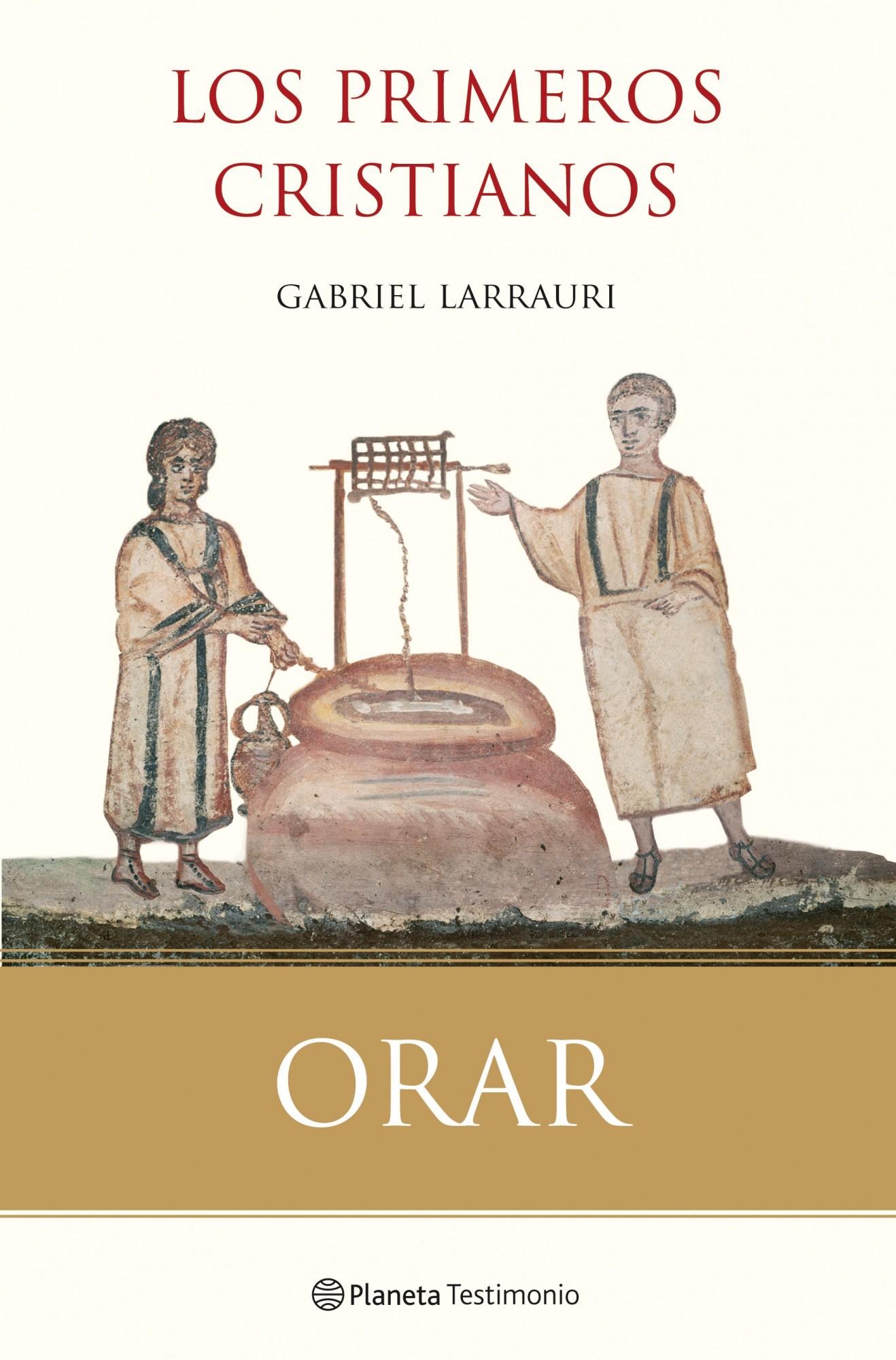 ORAR CON LOS PRIMEROS CRISTIANOS - Gabriel Larrauri 2
