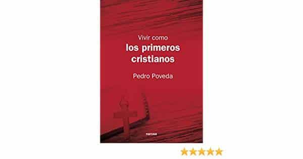 Vivir como los primeros cristianos . Libro de San Pedro Poveda. 1